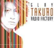 GLAY TAKURO RADIO FACTORY