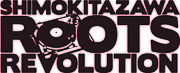 SIMOKITAZAWA ROOTS REVOLUTION