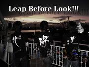 Leap Before Look!