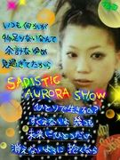 SADISTIC AURORA SHOW