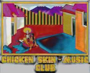 ◎CHICKEN SKIN - MUSIC CLUB◎