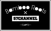 Bamboo Roots x 57CHANNEL