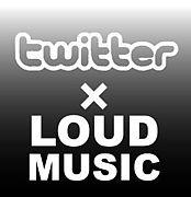 ラウドミュージック×Twitter