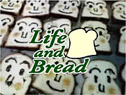 * Life and Bread *