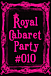 Royal Cabaret Party