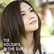 HOLIDAYS IN THE SUN / YUI