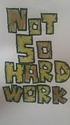 NOT SO HARD WORK