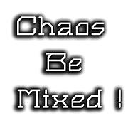Chaos Be Mixed! #3