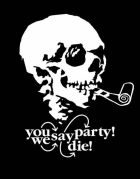 You Say Party! We Say Die!