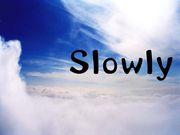 ゆっくりといきましょう☆