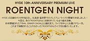ROENTGEN NIGHT -HYDE 10th-