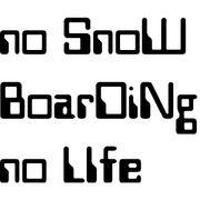 no SnoWBoarDing, no LIfe