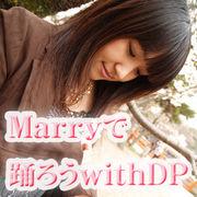 Marryで踊ろうwithDP