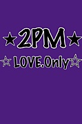 2PM…☆LOVE.only