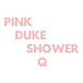 PINK DUKE SHOWER Q
