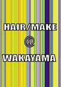 HAIR/MAKE @ WAKAYAMA