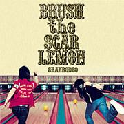 【GR】BRUSH the SCAR LEMON