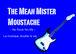 The Mean Mr. Moustache
