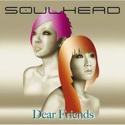 ★Dear Friend★Soulhead