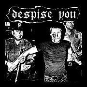 despise you