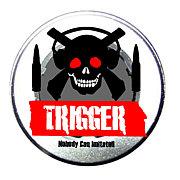 *TRIGGER*