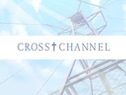 CROSS†CHANNEL