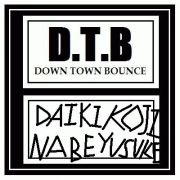 DOWNTOWNBOUNCEッッッ!!!