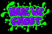 HERE WE GHOST
