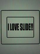 I LOVE SLIDE!!
