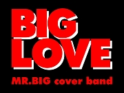 BIG LOVE【MR.BIG cover band】