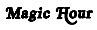 """Magic Hour"""