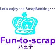 Fun-to-scrap! 八王子