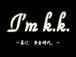 I'm k.k.