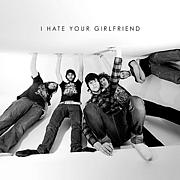I HATE YOUR GIRLFRIEND