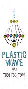 """ Plastic Wave """