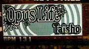 Opus Life/TAISHO
