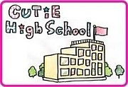 ★CUTiE High School(CHS)★