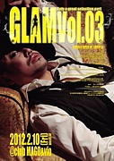 ◆GLAM vol.03◆ 2012/2/10(FRI)