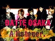 DATTE OSAKA【A listener.】