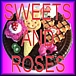 SWEETS AND ROSES
