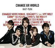 CHANGE UR WORLD / KAT-TUN