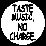 TASTE MUSIC,NO CHARGE.