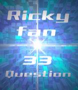 ☆Ricky好きに33の質問☆