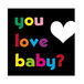 you love baby?