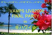VAMPS LIVE 2009 FINAL PARTY