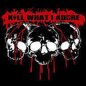 Kill What I Adore