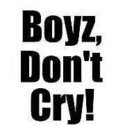 Boyz,Don't Cry!