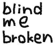 blind me broken