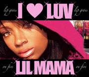 I luv Lil mama.