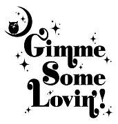 Gimme Some Lovin'!